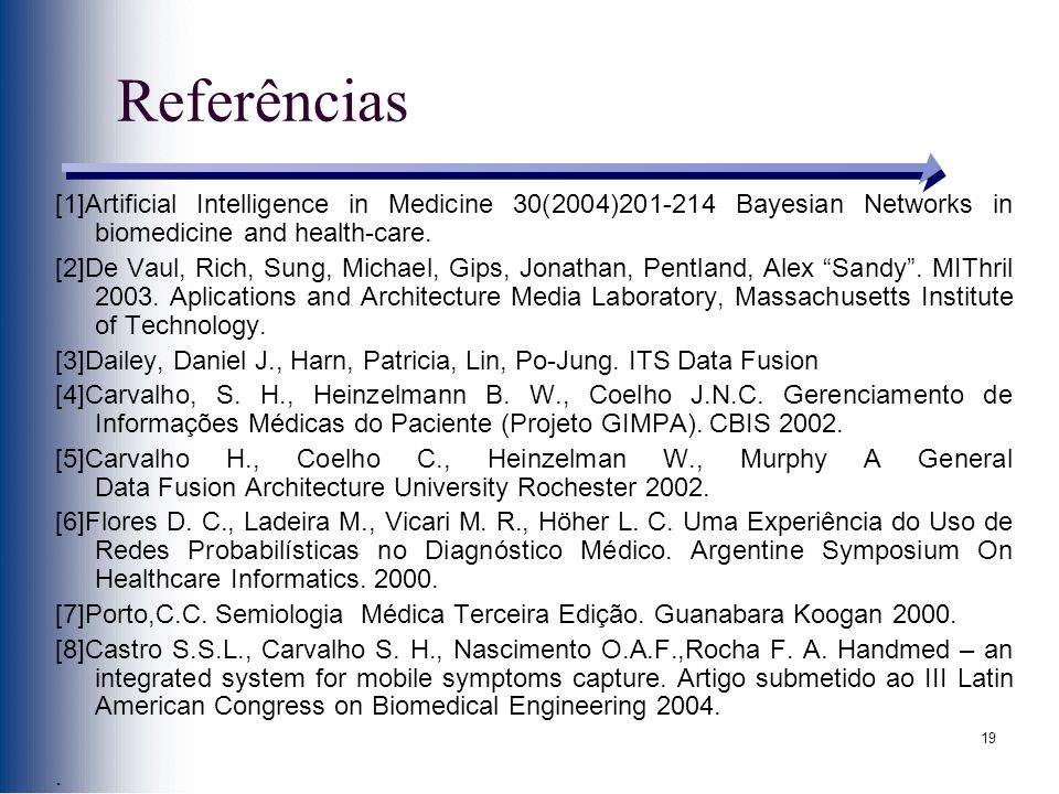 Referências [1]Artificial Intelligence in Medicine 30(2004)201-214 Bayesian Networks in biomedicine and health-care.